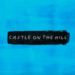 Castle on the Hill – Ed Sheeran